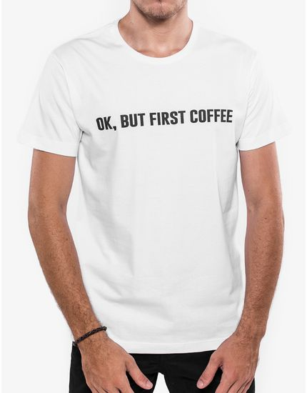4-hermoso-compadre-camiseta-ok-but-first-coffee-branco-103430